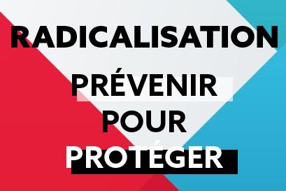 Radicalisation prévenir pour protéger